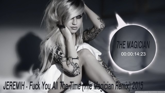 JEREMIH - Fuck You All The Time (7he Magician Remix) 2015