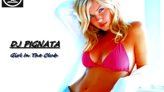 DJ Pignata - Girl In The Club